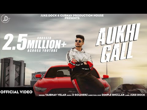 aukhi-gall-(official-video)-vaibhav-velar-|-d-soldierz-|-juke-dock-|-latest-punjabi-song-2019