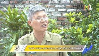 Người thương binh dành cả cuộc đời đi tìm đồng đội | 27.07.2017 | Hà Nội đẹp và chưa đẹp