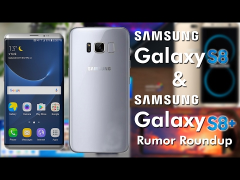 Samsung Galaxy S8 and S8 Plus Rumor Roundup