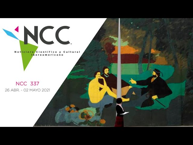 Noticiero Científico y Cultural Iberoamericano, emisión 337. 26 de abril al 2 de mayo del 2021