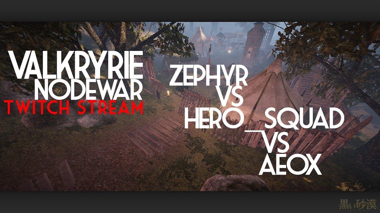 Twitch Stream: Valkyrie NodeWar: Zephyr vs HERO_SQUAD vs Aeox