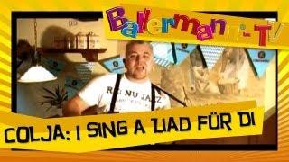 Colja - I sing a Liad für Di  ++ BALLERMANN.TV MUSIKVIDEO
