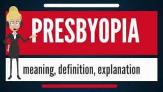 What is PRESBYOPIA? What does PRESBYOPIA mean? PRESBYOPIA meaning, definition & explanation
