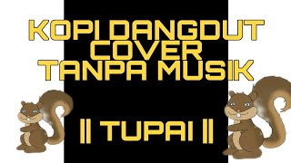 Download HOBAH!!!! 😂  KOPI DANGDUT COVER TANPA MUSIK BY TUPAI (LIRICK)