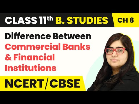 Difference Between Commercial Banks And Financial Institutions | Class 11 Business Studies