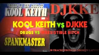 "KOOL KEITH ""DRUGS"" VS DJKKE ""IRRESISTIBLE BITCH"""