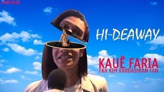 Kauê Faria (FKA Kim Kardashian Fan) - Hi-deaway