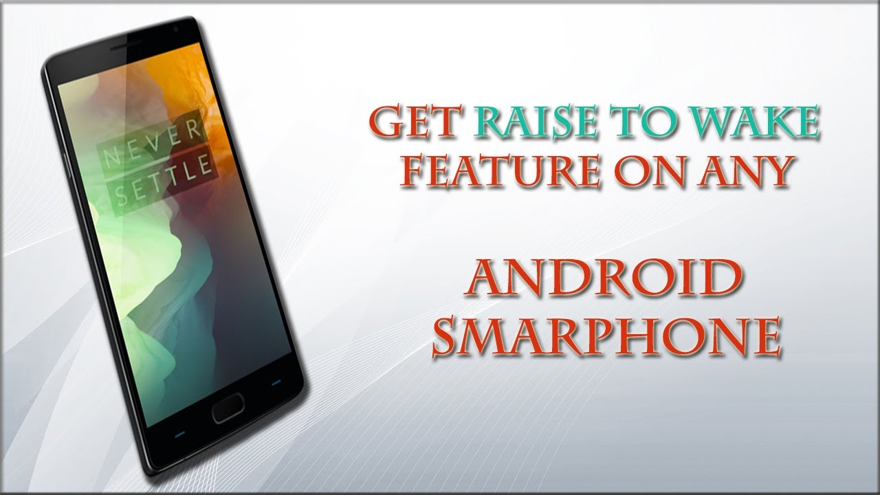 get raise to wake feature on any android smartphone get raise to wake feature on any android smartphone
