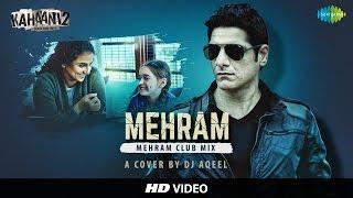 Mehram (Kahaani 2) Remix by DJ Aqeel | Arijit Singh | Vidya Balan | Arjun Rampal