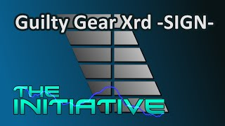 The Initiative - Guilty Gear Xrd -SIGN- PC Review & Analysis