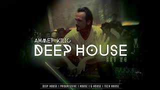DEEP HOUSE SET 24 - AHMET KILIC (Re Upload)