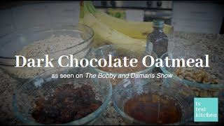Dark Chocolate Oatmeal - TV Test Kitchen #2