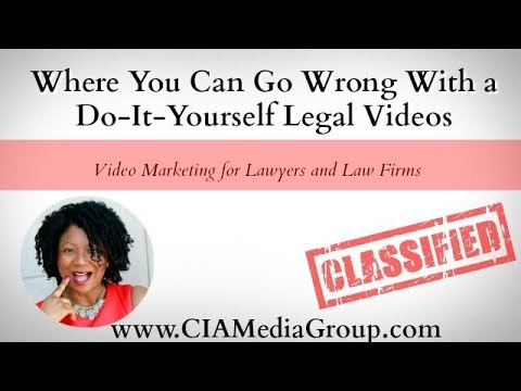Where You Can Go Wrong With a Do-It-Yourself Legal Videos | Video Marketing for Lawyers & Law Firms