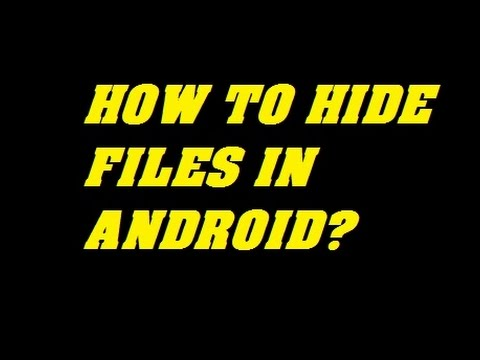 How To Hide Files In Android Mobile Phones