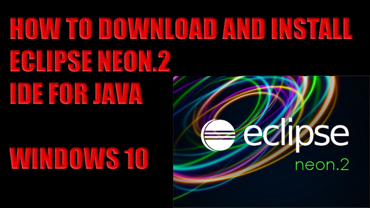 How to Download and Install Eclipse Neon 2 IDE for Java