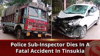 Police Sub-Inspector dies in a fatal accident in Tinsukia | The Sentinel News | Assam News