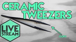 Ceramic Tweezers | You Need Them!
