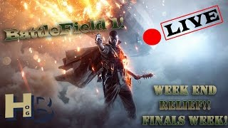 BattleField  1 LIVE Stream!! Relax time after taking a few Finals!!