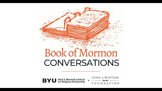 Book of Mormon Conversations with the Neal A. Maxwell Institute: Introduction Event