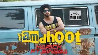 Yamdhoot Leaked Song Harick Ft  Singga   Latest Punjabi Song 2018