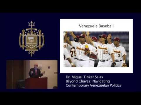 "Dr  Miguel Tinker Salas, ""Beyond Chavez  Navigating Contemporary Venezuelan Politics."""
