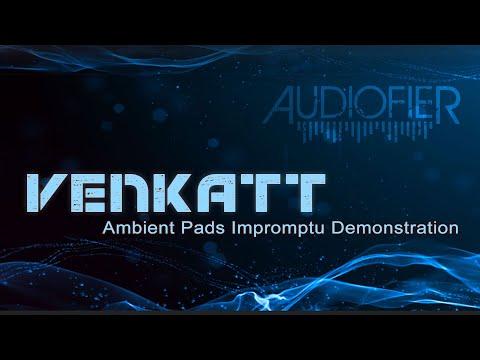Audiofier VENKATT - Ambient Pads Impromptu Demonstration