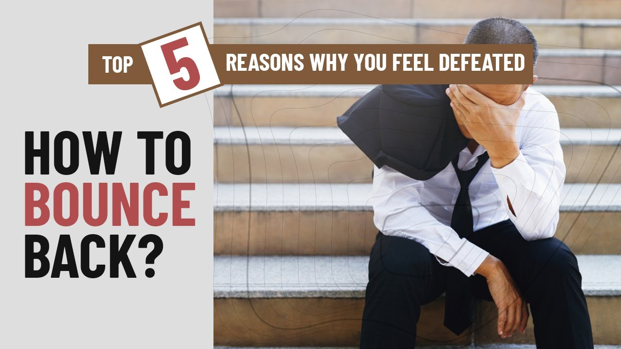 5  Reasons Why You Feel Defeated and How To Bounce Back |  Lifehack