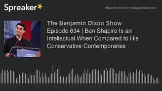 Episode 634   Ben Shapiro Is an Intellectual When Compared to His Conservative Contemporaries