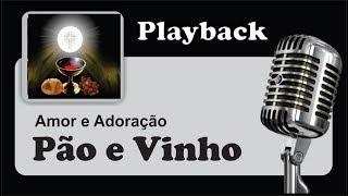 ( PLAYBACK ) - PÃO E VINHO - Amor e Adoração