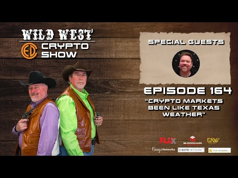 Wild West Crypto Show Episode 164 | Crypto Markets Been Like Texas Weather!