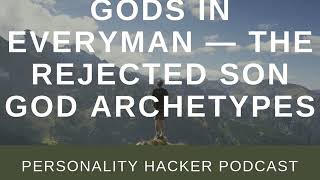 Gods In Everyman — The Rejected Son God Archetypes