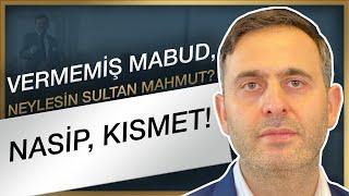 Nasip, Kısmet | Vermemiş Mabud, Neylesin Sultan Mahmut