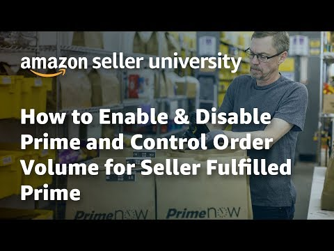 Seller University: How to Enable & Disable Prime and Control Order Volume for Seller Fulfilled Prime