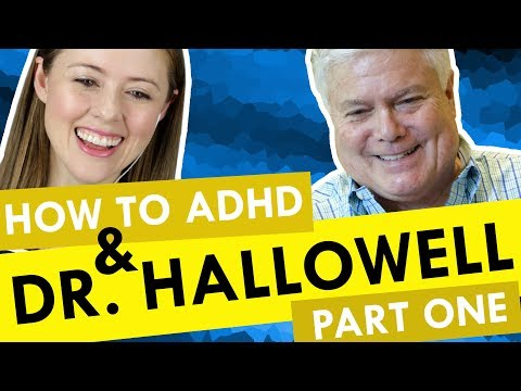How to ADHD with Special Guest Dr. Hallowell!!!!
