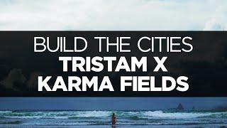[lyrics] Tristam X Karma Fields - Build The Cities (ft. Kerli)