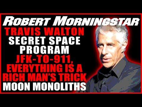 Travis Walton Movie, Secret Space Program, A Rich Man's Trick, Moon Monoliths, Robert Morningstar