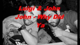 Luigi & John John - Why Did Ya