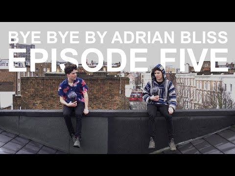 Bye Bye by Adrian Bliss | Episode Five