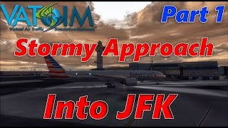 FSX | As Real As It Gets | Stormy Approach Into JFK  On VATSIM | Part 1