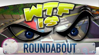 ► WTF Is... - Roundabout ?