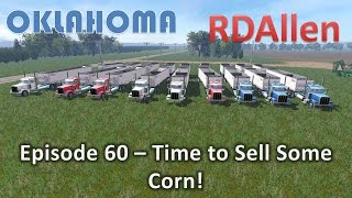 Farming Simulator 15 Oklahoma E60 - Time To Sell Some Corn!