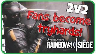2v2 against Tryharding fans! - Rainbow Six Siege