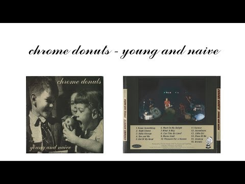 Chrome Donuts - Young And Naive (1999) FULL ALBUM