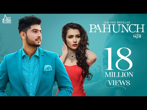 Pahunch (Full HD) | Gurnam Bhullar Ft. KV Singh | Garry Sandhu | Latest Punjabi Songs 2017