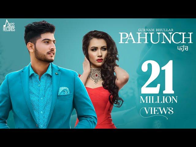 Pahunch (Full HD)   Gurnam Bhullar Ft. KV Singh   Garry Sandhu   Latest Punjabi Songs 2017