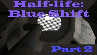 Half-life: Blue Shift: part 2