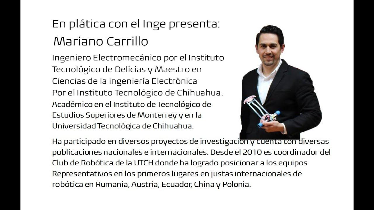 En plática con el Inge presenta: Mariano Carrillo, Ingeniero Electromecánico