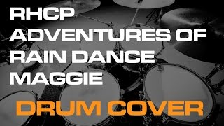 The Adventures Of Rain Dance Maggie - drum cover video Red Hot Chili Peppers