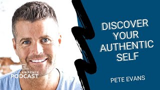 Pete Evans: Discover Your Greatest Potential With Authentic Self & Vulnerability