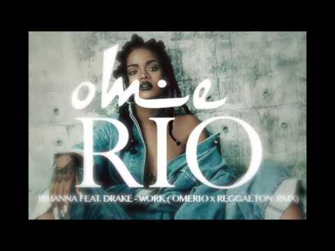 Rihanna feat. Drake -  Work (DJ Omerio x Reggaeton Remix)